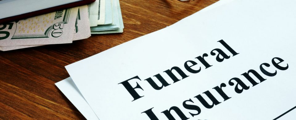 Funeral insurance for funds to pay for end-of-life expenses.